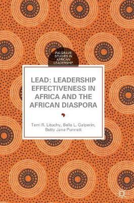 LEAD: Leadership Effectiveness in Africa and the African Diaspora - Palgrave Studies in African Leadership (Hardback)