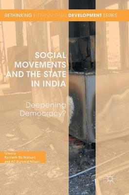 Social Movements and the State in India: Deepening Democracy? - Rethinking International Development series (Hardback)