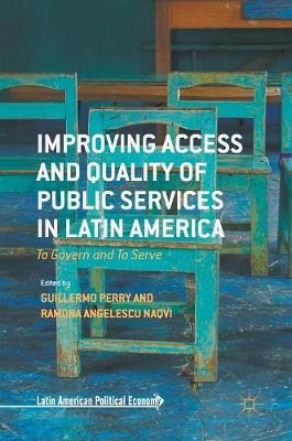 Improving Access and Quality of Public Services in Latin America: To Govern and To Serve - Latin American Political Economy (Hardback)