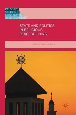 State and Politics in Religious Peacebuilding - Palgrave Studies in Compromise after Conflict (Hardback)