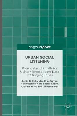 Urban Social Listening: Potential and Pitfalls for Using Microblogging Data in Studying Cities (Hardback)