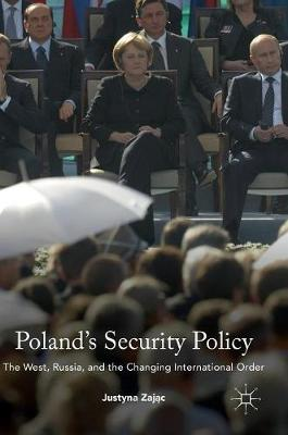 Poland's Security Policy: The West, Russia, and the Changing International Order (Hardback)