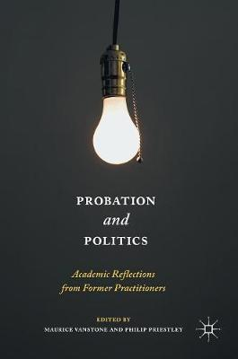 Probation and Politics: Academic Reflections from Former Practitioners (Hardback)
