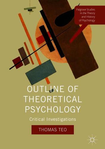 Outline of Theoretical Psychology: Critical Investigations - Palgrave Studies in the Theory and History of Psychology (Hardback)