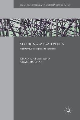 Securing Mega-Events: Networks, Strategies and Tensions - Crime Prevention and Security Management (Hardback)