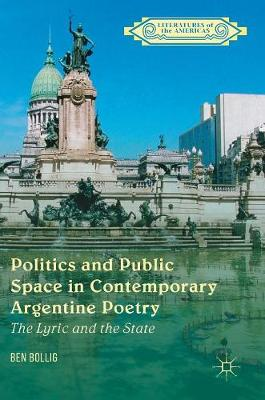 Politics and Public Space in Contemporary Argentine Poetry: The Lyric and the State - Literatures of the Americas (Hardback)