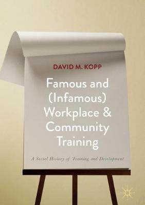 Famous and (Infamous) Workplace and Community Training: A Social History of Training and Development (Hardback)