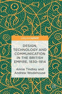 Design, Technology and Communication in the British Empire, 1830-1914 (Hardback)
