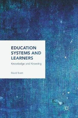 Education Systems and Learners: Knowledge and Knowing (Hardback)