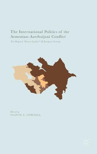 "The International Politics of the Armenian-Azerbaijani Conflict: The Original ""Frozen Conflict"" and European Security (Hardback)"
