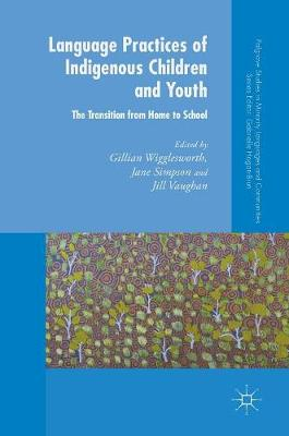 Language Practices of Indigenous Children and Youth: The Transition from Home to School - Palgrave Studies in Minority Languages and Communities (Hardback)