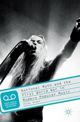 National Myth and the First World War in Modern Popular Music - Palgrave Studies in the History of Subcultures and Popular Music (Hardback)