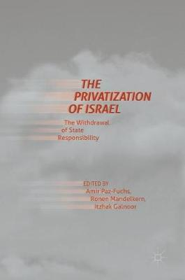 The Privatization of Israel: The Withdrawal of State Responsibility (Hardback)