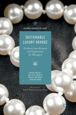 Sustainable Luxury Brands: Evidence from Research and Implications for Managers - Palgrave Advances in Luxury (Hardback)