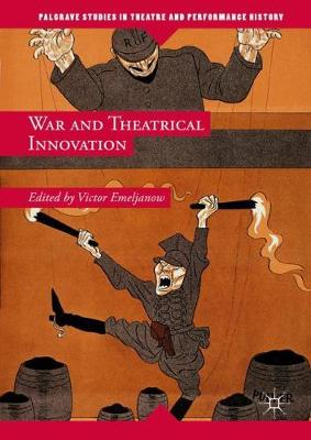 War and Theatrical Innovation - Palgrave Studies in Theatre and Performance History (Hardback)