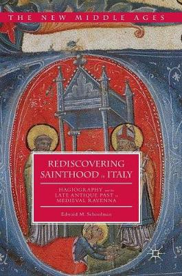 Rediscovering Sainthood in Italy: Hagiography and the Late Antique Past in Medieval Ravenna - The New Middle Ages (Hardback)