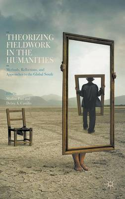 Theorizing Fieldwork in the Humanities: Methods, Reflections, and Approaches to the Global South (Hardback)