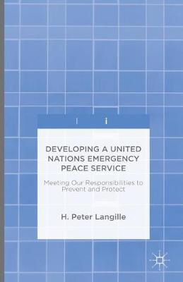 Developing a United Nations Emergency Peace Service: Meeting Our Responsibilities to Prevent and Protect (Hardback)