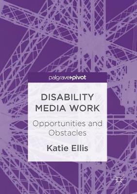 Disability Media Work: Opportunities and Obstacles (Hardback)