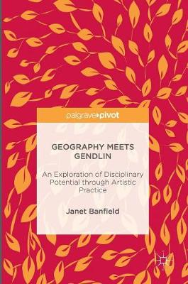 Geography Meets Gendlin: An Exploration of Disciplinary Potential through Artistic Practice (Hardback)