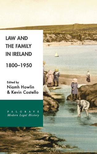 Law and the Family in Ireland, 1800-1950 - Palgrave Modern Legal History (Hardback)