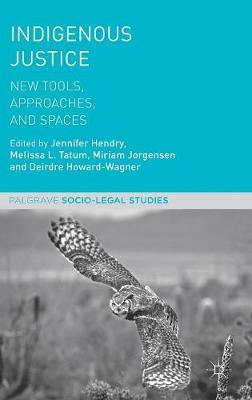 Indigenous Justice: New Tools, Approaches, and Spaces - Palgrave Socio-Legal Studies (Hardback)