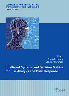 Intelligent Systems and Decision Making for Risk Analysis and Crisis Response: Proceedings of the 4th International Conference on Risk Analysis and Crisis Response, Istanbul, Turkey, 27-29 August 2013 (Hardback)