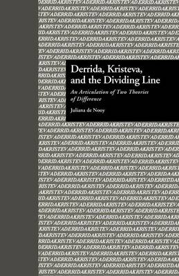 Cover Derrida, Kristeva, and the Dividing Line: An Articulation of Two Theories of Difference - Comparative Literature and Cultural Studies