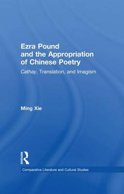 Cover Ezra Pound and the Appropriation of Chinese Poetry: Cathay, Translation, and Imagism - Comparative Literature and Cultural Studies