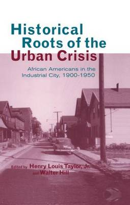 Cover Historical Roots of the Urban Crisis: Blacks in the Industrial City, 1900-1950 - Crosscurrents in African American History