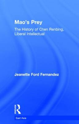 Cover Mao's Prey: The History of Chen Renbing, Liberal Intellectual - East Asia