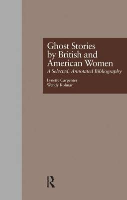 Ghost Stories by British and American Women: A Selected, Annotated Bibliography (Paperback)