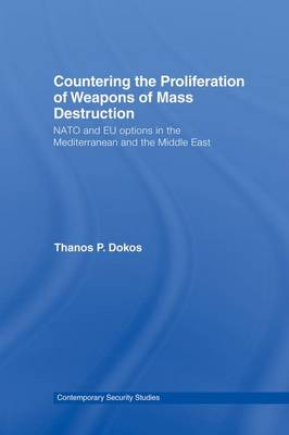 Countering the Proliferation of Weapons of Mass Destruction: NATO and EU Options in the Mediterranean and the Middle East - Contemporary Security Studies (Paperback)