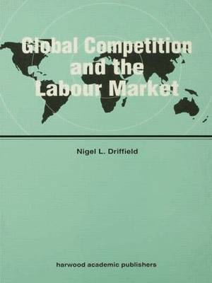 Global Competition and the Labour Market - Routledge Studies in Global Competition (Paperback)