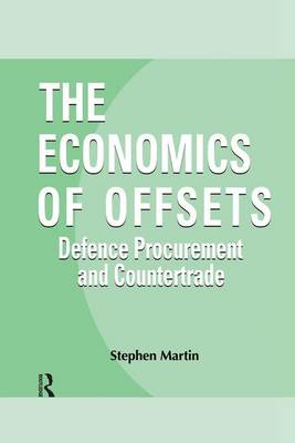 The Economics of Offsets: Defence Procurement and Coutertrade - Routledge Studies in Defence and Peace Economics 4 (Paperback)