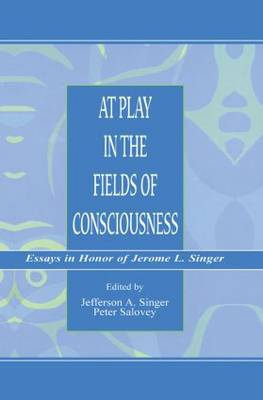 At Play in the Fields of Consciousness: Essays in Honor of Jerome L. Singer (Paperback)