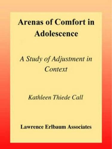 Arenas of Comfort in Adolescence: A Study of Adjustment in Context - Research Monographs in Adolescence Series (Paperback)