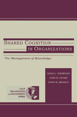 Shared Cognition in Organizations: The Management of Knowledge - Organization and Management Series (Paperback)