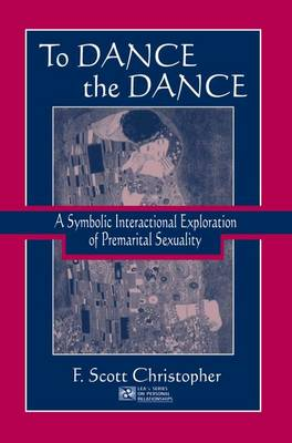 To Dance the Dance: A Symbolic Interactional Exploration of Premarital Sexuality - LEA's Series on Personal Relationships (Paperback)