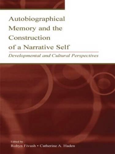 Autobiographical Memory and the Construction of A Narrative Self: Developmental and Cultural Perspectives (Paperback)