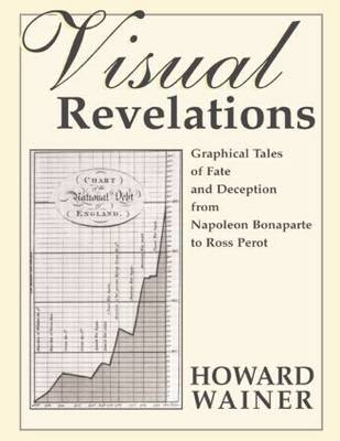 Visual Revelations: Graphical Tales of Fate and Deception From Napoleon Bonaparte To Ross Perot (Paperback)