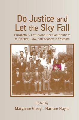 Cover Do Justice and Let the Sky Fall: Elizabeth F. Loftus and Her Contributions to Science, Law, and Academic Freedom - Psychology Press Festschrift Series