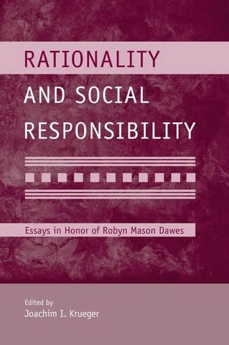 Rationality and Social Responsibility: Essays in Honor of Robyn Mason Dawes - Modern Pioneers in Psychological Science: An APS-Psychology Press Series (Paperback)