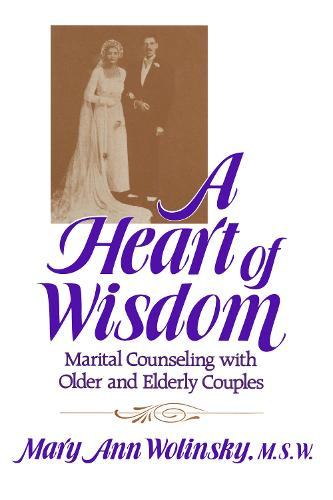 Cover A Heart Of Wisdom: Marital Counseling With Older & Elderly Couples
