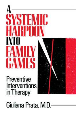 A Systemic Harpoon Into Family Games: Preventive Interventions in Therapy (Paperback)