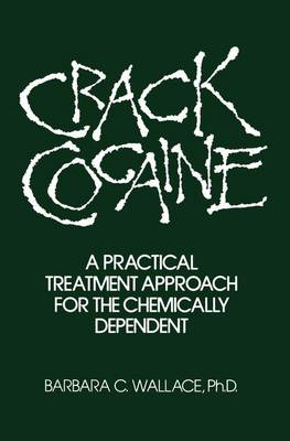 Crack Cocaine: A Practical Treatment Approach For The Chemically Dependent (Paperback)