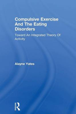 Compulsive Exercise And The Eating Disorders: Toward An Integrated Theory Of Activity (Paperback)