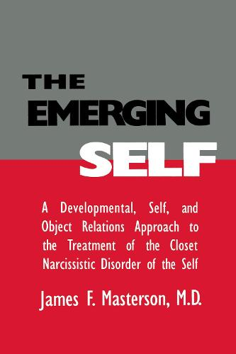 The Emerging Self: A Developmental,.Self, And Object Relatio: A Developmental Self & Object Relations Approach To The Treatment Of The Closet Narcissistic Disorder of the Self (Paperback)