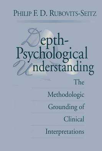 Depth-Psychological Understanding: The Methodologic Grounding of Clinical Interpretations (Paperback)