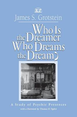 Who Is the Dreamer, Who Dreams the Dream?: A Study of Psychic Presences - Relational Perspectives Book Series 19 (Paperback)